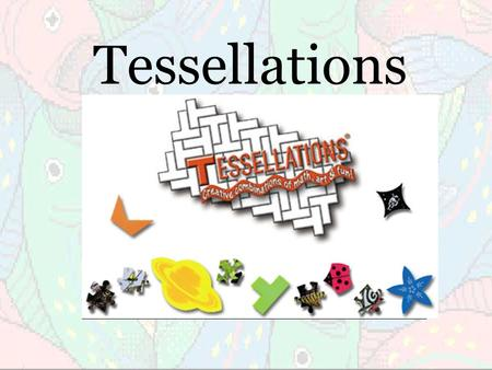 Tessellations If many copies of a shape can be used to cover a surface, without leaving any gaps between them, then we say that the shape will tessellate.
