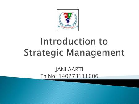 JANI AARTI En No: 140273111006  By the end of this lecture, students should be able to: 1.Explain the functions of management 2.Define and explain strategy.