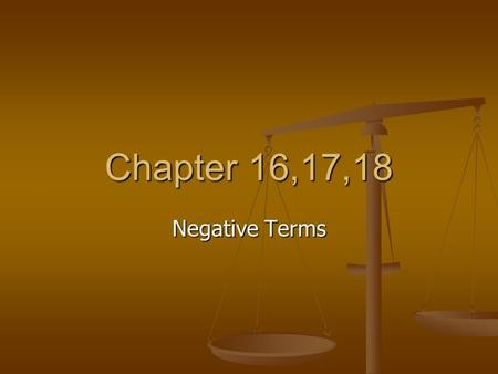 Chapter 16,17,18 Negative Terms. Debate Terms-Negative Must directly clash with the affirmative Must directly clash with the affirmative Negative wins.