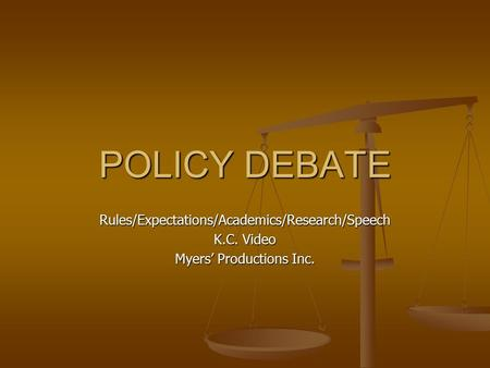POLICY DEBATE Rules/Expectations/Academics/Research/Speech K.C. Video Myers' Productions Inc.