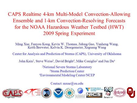 CAPS Realtime 4-km Multi-Model Convection-Allowing Ensemble and 1-km Convection-Resolving Forecasts for the NOAA Hazardous Weather Testbed (HWT) 2009 Spring.
