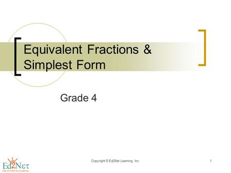Copyright © Ed2Net Learning, Inc.1 Equivalent Fractions & Simplest Form Grade 4.