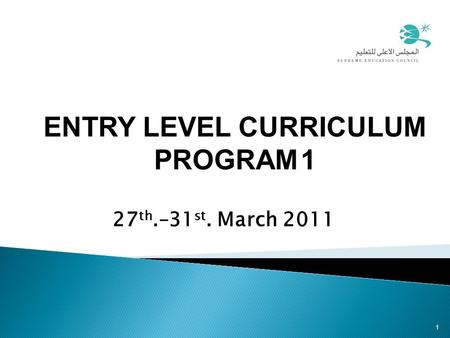 27 th.–31 st. March 2011 1 ENTRY LEVEL CURRICULUM PROGRAM 1.