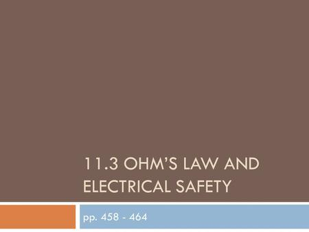 11.3 OHM'S LAW AND ELECTRICAL SAFETY pp. 458 - 464.