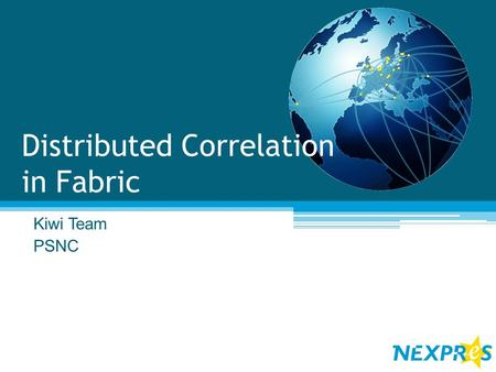 Distributed Correlation in Fabric Kiwi Team PSNC.