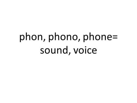 Phon, phono, phone= sound, voice. cacophony (n) Harsh sounds; bad noise.