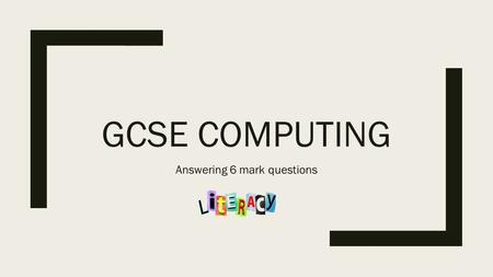 GCSE COMPUTING Answering 6 mark questions. Extended Questions Every exam paper has two extended questions, both worth six marks each. The question will.