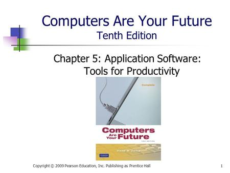 Computers Are Your Future Tenth Edition Chapter 5: Application Software: Tools for Productivity Copyright © 2009 Pearson Education, Inc. Publishing as.