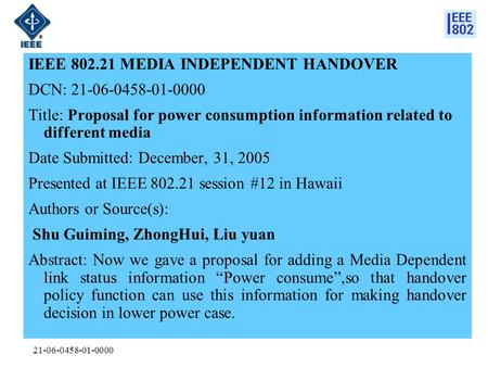 21-06-0458-01-0000 IEEE 802.21 MEDIA INDEPENDENT HANDOVER DCN: 21-06-0458-01-0000 Title: Proposal for power consumption information related to different.