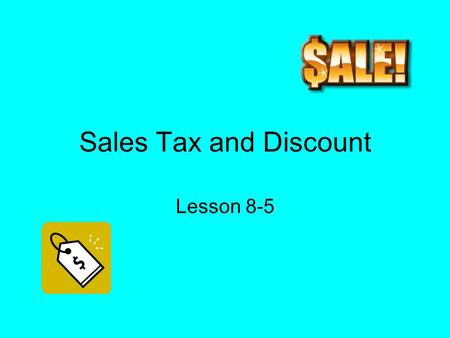 Sales Tax and Discount Lesson 8-5. Sales tax and discount Sales tax - is an additional amount of money charged on items people buy. The total cost is.