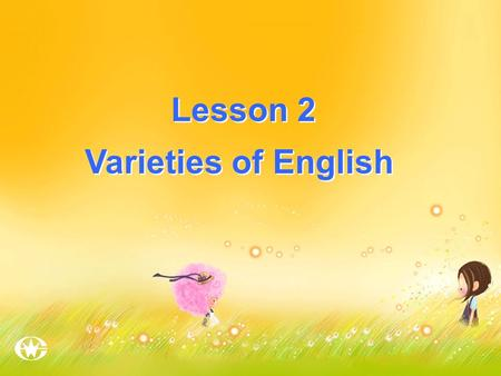 Lesson 2 Varieties of English Lesson 2 Varieties of English.