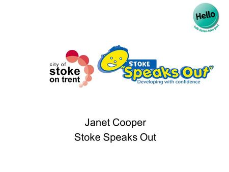 Janet Cooper Stoke Speaks Out. Stoke Speaks Out history.. Stoke Speaks Out is a multi-agency City wide programme aimed at tackling the huge deficits identified.