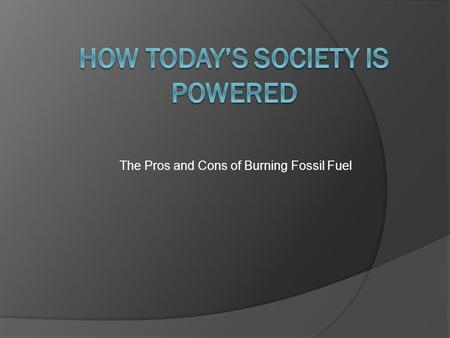 The Pros and Cons of Burning Fossil Fuel. Coal Power  The combustion of coal in a steam engine releases a substantial amount of carbon in the air which.