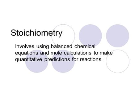 Stoichiometry Involves using balanced chemical equations and mole calculations to make quantitative predictions for reactions.