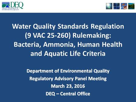 Water Quality Standards Regulation (9 VAC 25-260) Rulemaking: Bacteria, Ammonia, Human Health and Aquatic Life Criteria.