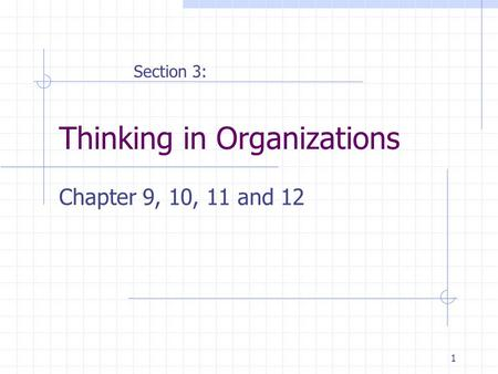 1 Thinking in Organizations Chapter 9, 10, 11 and 12 Section 3: