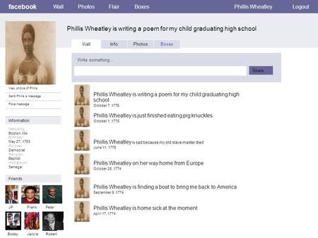 Facebook Phillis Wheatley is writing a poem for my child graduating high school WallPhotosFlairBoxesPhillis WheatleyLogout View photos of Phillis Send.