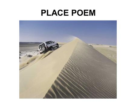PLACE POEM. I remember the desert METAPHOR: The Desert is an Ocean.