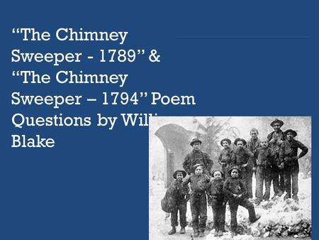 """The Chimney Sweeper - 1789"" & ""The Chimney Sweeper – 1794"" Poem Questions by William Blake."