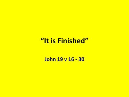 """It is Finished"" John 19 v 16 - 30. The perfect sacrifice had been offered. SYSTEM is finished."