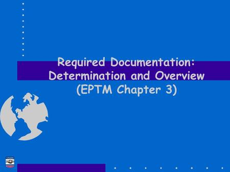 Required Documentation: Determination and Overview (EPTM Chapter 3)