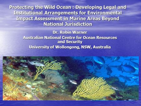 Protecting the Wild Ocean : Developing Legal and Institutional Arrangements for Environmental Impact Assessment in Marine Areas Beyond National Jurisdiction.