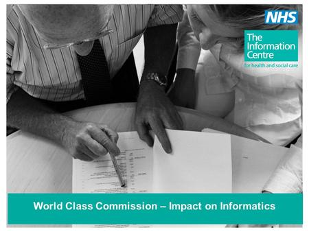 World Class Commission – Impact on Informatics. Setting the scene... WCC Assurance System World class commissioning –Organisational competencies –1. Locally.