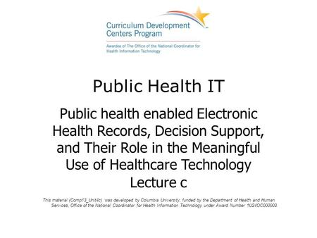 Public Health IT Public health enabled Electronic Health Records, Decision Support, and Their Role in the Meaningful Use of Healthcare Technology Lecture.