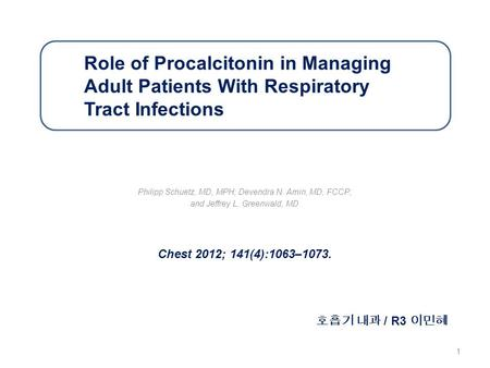 Role of Procalcitonin in Managing Adult Patients With Respiratory Tract Infections Philipp Schuetz, MD, MPH; Devendra N. Amin, MD, FCCP; and Jeffrey L.