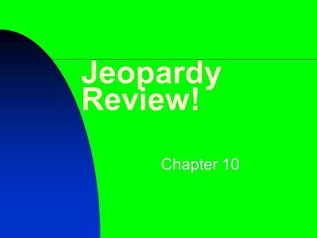 Jeopardy Review! Chapter 10. $200 $400 $500 $1000 $100 $200 $400 $500 $1000 $100 $200 $400 $500 $1000 $100 $200 $400 $500 $1000 $100 $200 $400 $500 $1000.