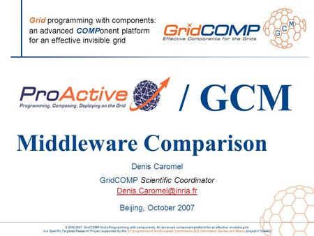 Grid programming with components: an advanced COMPonent platform for an effective invisible grid © 2006-2007 GridCOMP Grids Programming with components.