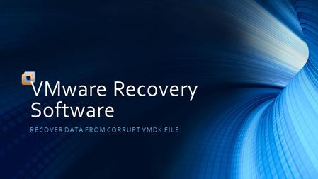 VMware Recovery Software RECOVER DATA FROM CORRUPT VMDK FILE.