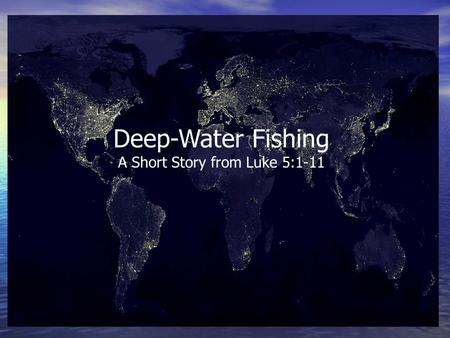 Deep-Water Fishing A Short Story from Luke 5:1-11.