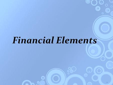 Financial Elements 1. Firm's Main Objective is Value Creation for Shareholders and Other Stakeholders.
