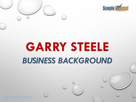 Www.scorpioconnect.com GARRY STEELE BUSINESS BACKGROUND.