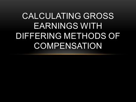 CALCULATING GROSS EARNINGS WITH DIFFERING METHODS OF COMPENSATION.