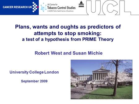 1 Plans, wants and oughts as predictors of attempts to stop smoking: a test of a hypothesis from PRIME Theory University College London September 2009.