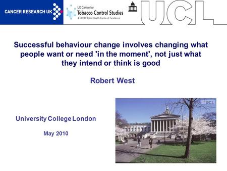 1 Successful behaviour change involves changing what people want or need 'in the moment', not just what they intend or think is good University College.
