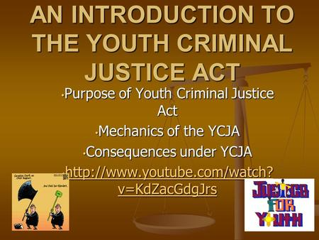 Purpose of Youth Criminal Justice Act Purpose of Youth Criminal Justice Act Mechanics of the YCJA Mechanics of the YCJA Consequences under YCJA Consequences.