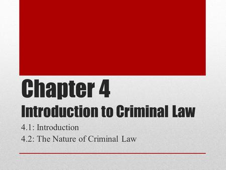 Chapter 4 Introduction to Criminal Law 4.1: Introduction 4.2: The Nature of Criminal Law.