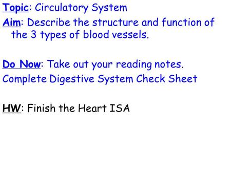 Topic: Circulatory System Aim: Describe the structure and function of the 3 types of blood vessels. Do Now: Take out your reading notes. Complete Digestive.