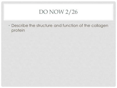 DO NOW 2/26 Describe the structure and function of the collagen protein.