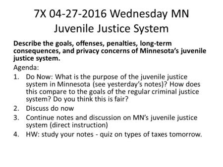 7X 04-27-2016 Wednesday MN Juvenile Justice System Describe the goals, offenses, penalties, long-term consequences, and privacy concerns of Minnesota's.