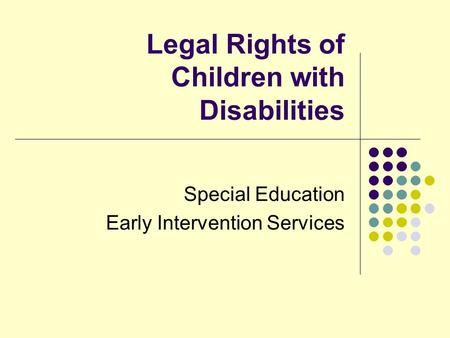Legal Rights of Children with Disabilities Special Education Early Intervention Services.