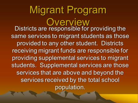 Migrant Program Overview Districts are responsible for providing the same services to migrant students as those provided to any other student. Districts.