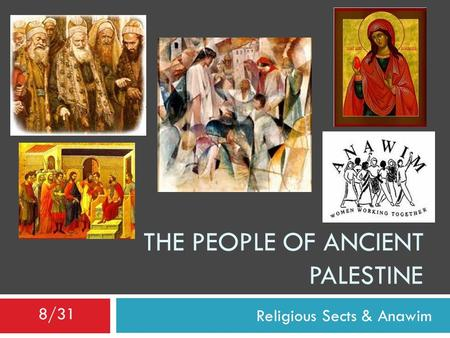 Religious Sects & Anawim THE PEOPLE OF ANCIENT PALESTINE 8/31.