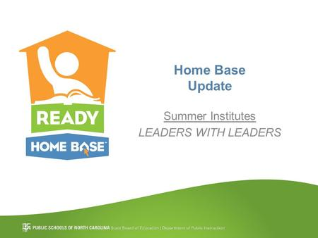 Home Base Update Summer Institutes LEADERS WITH LEADERS.