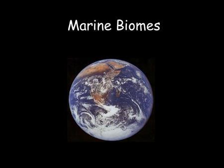 Marine Biomes. 2 Types of Marine Biomes Freshwater –Rivers and Streams –Lakes and Ponds Saltwater –Ocean –Estuaries.