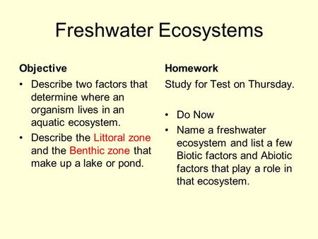 Freshwater Ecosystems Objective Describe two factors that determine where an organism lives in an aquatic ecosystem. Describe the Littoral zone and the.