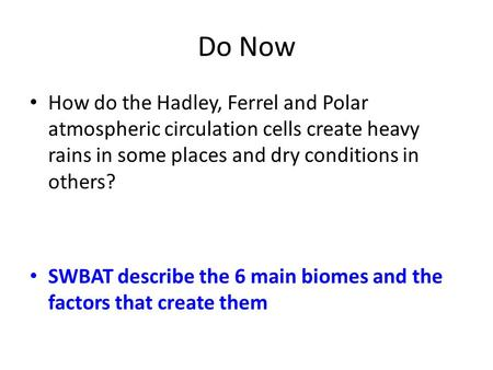 Do Now How do the Hadley, Ferrel and Polar atmospheric circulation cells create heavy rains in some places and dry conditions in others? SWBAT describe.